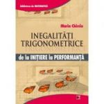 Inegalitati trigonometrice. De la initiere la performanta - Marin Chirciu