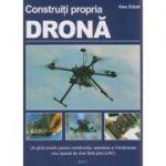 Construiti propria drona - Manual pentru detinatorii unor ateliere de lucru (ghid practic)