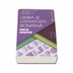 Limba si literatura romana. Ghid de pregatire, pentru clasa a XI-a - Cristian Ciocaniu (Editie 2016)
