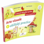 Arte vizuale si abilitati practice, pentru clasa pregatitoare - Caietul micului scolar