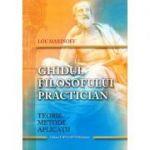 Ghidul filosofului practician - teorie, metode, traditii