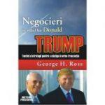 Negocieri in stilul lui Donald Trump - George H. Ross