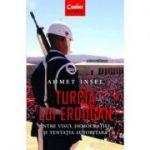 Turcia lui Erdogan. Intre visul democratiei si tentatia autoritara
