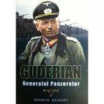 Guderian. Generalul Panzerelor