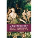 O inima inteligenta de Alain Finkielkraut