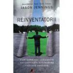 Reinventatorii - Cum urmaresc companiile extraordinare schimbarea radicala continua