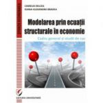 Modelarea prin ecuatii structurale in economie. Cadru general si studii de caz