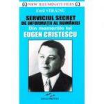 Serviciul Secret de Informatii al Romaniei. Din memoriile lui Eugen Cristescu - Emil Strainu