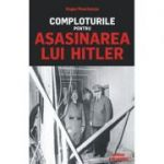 Comploturile pentru asasinarea lui Hitler - Roger Moorhouse