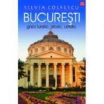 Bucuresti Ghid turistic, istoric, artistic editia a XII-a revazuta - Silvia Colfescu