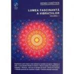 Lumea fascinanta a vibratiilor, volumul 1