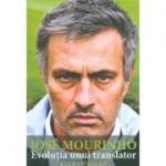 Jose Mourinho. Evolutia unui translator