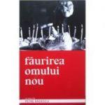 Făurirea omului nou - Petre Radescu