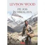 Pe jos In Himalaya - Levison Wood