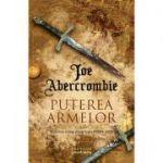 Puterea armelor. Volum 3 din trilogia Prima Lege - Joe Abercrombie