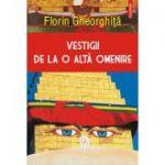 Vestigii de la o alta omenire - Florin Gheorghita