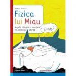 Fizica lui Miau - Aripile, labutele si coditele ne povestesc stiinta (Monica Marelli)