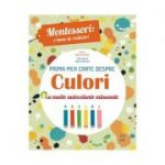 Montessori - o lume de realizari. Prima mea carte despre culori