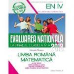Evaluarea Nationala 2018 la finalul clasei a IV-a. Limba romana, Matematica - 20 de teste dupa modelul M. E. N. C. S.