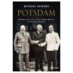 Potsdam. Sfarsitul celui de-al Doilea Razboi Mondial si refacerea Europei - Michael Neiberg