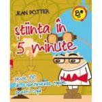Stiinta in 5 minute - peste 100 de experimente rapide pentru copii