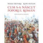 Cum s-a nascut poporul roman (editie revazuta si adaugita) de Neagu Djuvara