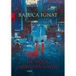 In noua noastra viata - Raluca Ignat
