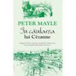 In cautarea lui Cezanne - Peter Mayle