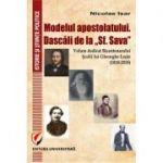 Modelul apostolatului. Dascalii de la 'Sf. Sava'. Volum dedicat bicentenarului scolii lui Gheorghe Lazar (1818-2018)