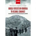 Munca fortata din Romania in regimul comunist