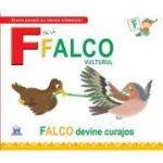 F de la Falco, vulturul. Falco devine curajos