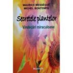 Secretele plantelor, vindecari miraculoase (Maurice Messegue)