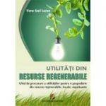 Utilitati din resurse regenerabile - Ghid de procurare a utilitatilor pentru o gospodarie din resurse regenerabile, locale, nepoluante