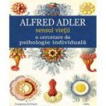 Sensul vietii o cercetare de psihologie individuala (Alfred Adler)