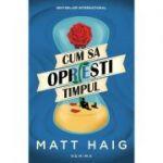 Cum sa opresti timpul - Matt Haig