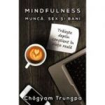 Mindfulness: munca, sex si bani, traieste deplin constient in viata reala