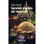 Secretele pierdute ale rugaciunii (Gregg Braden)