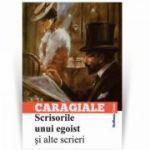 Scrisorile unui egoist si alte scrieri - Ion Luca Caragiale