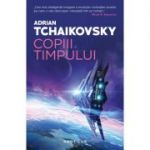 Copiii timpului - Adrian Tchaikovsky
