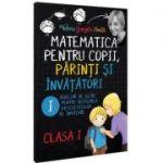 Matematica pentru copii, parinti si invatatori - Auxiliar de lucru clasa I, pentru depasirea dificultatilor de invatare, caietul 1