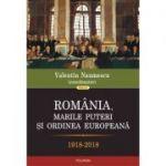 Romania, marile puteri si ordinea europeana (1918-2018)