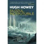 Silozul. Inceputurile - Hugh Howey