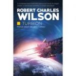 Turbion - Robert Charles Wilson (Primul volum din seria Turbion)