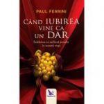 Cand iubirea vine ca un dar - Paul Ferrini