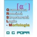 Gramatica romana structurata logic - Morfologia (O. G. Popa)