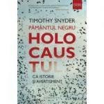 Pamantul negru - Holocaustul ca istorie si avertisment