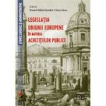 Legislatia Uniunii Europene in materia achizitiilor publice (Daniel-Mihail Sandru)