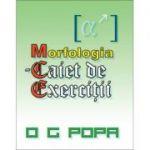 Morfologia, caiet de exercitii (O. G. Popa)