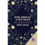 Semne zodiacale si vieti trecute - Calea evolutionara a sufletului tau
