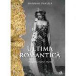 Ultima romantica - Biografia reginei Maria